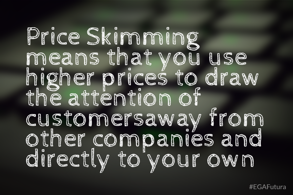 Proce Skimming menas that you use higher prices to draw the attention of customers away from other companies and directly to your own