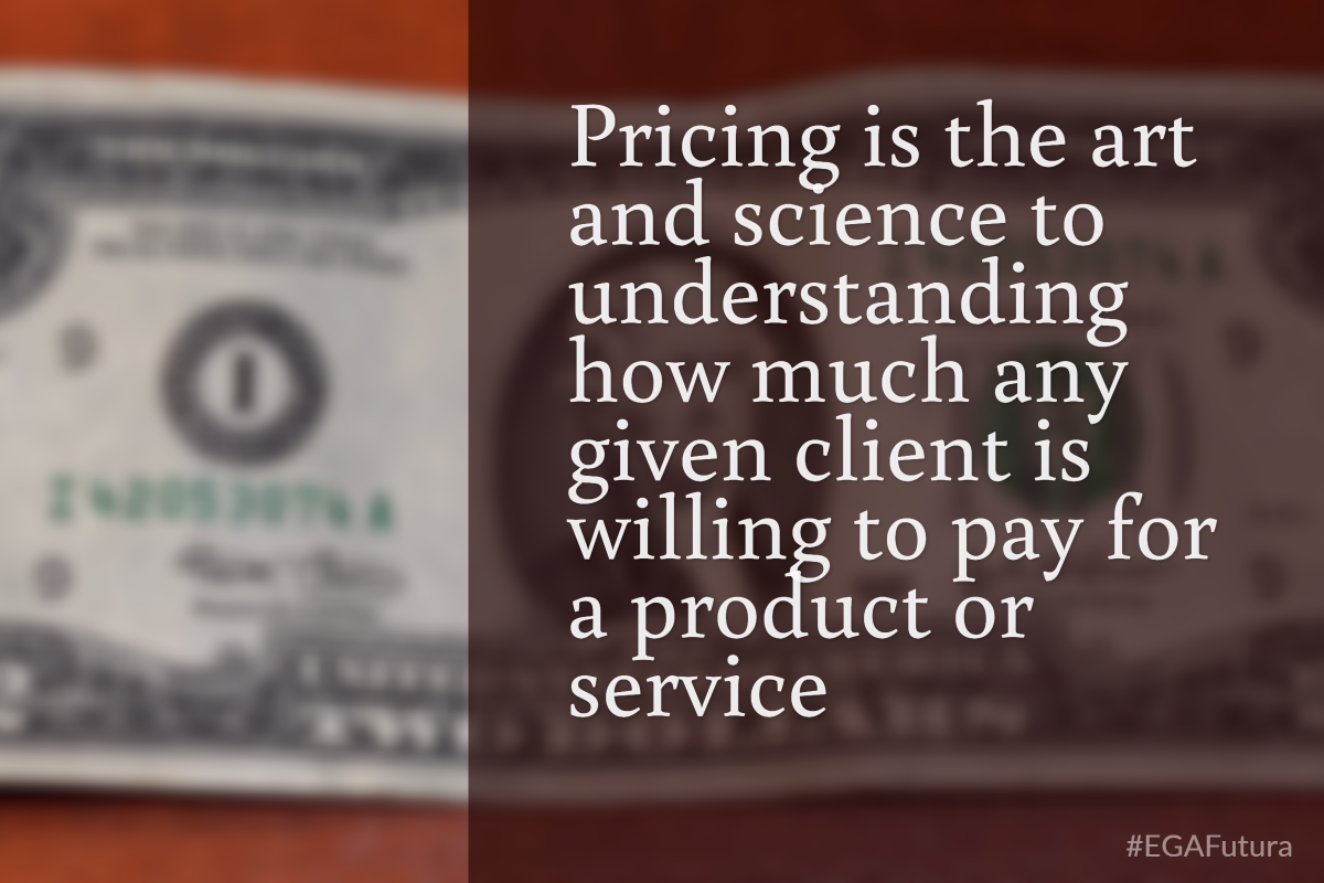 Pricing is the art and science to understanding how much any given client is willing yo pay for a product or service