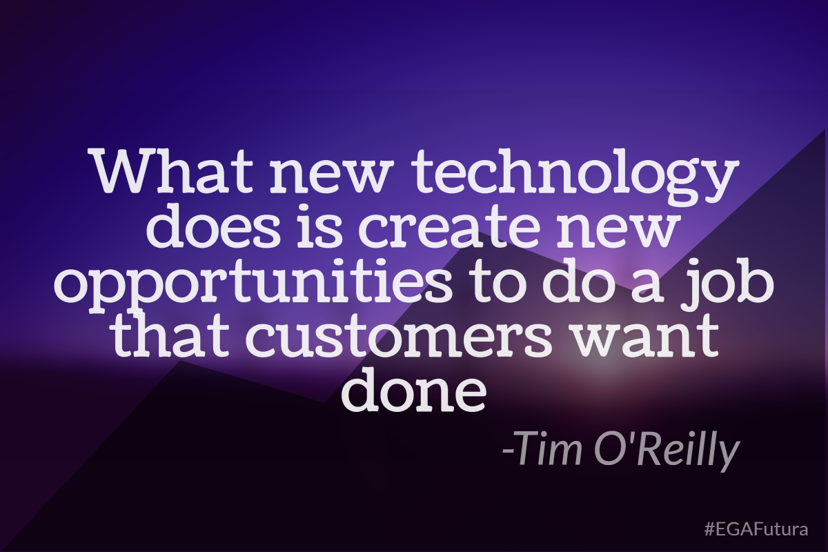 What new technoogy does is create new opportunities to do a job that customers want done