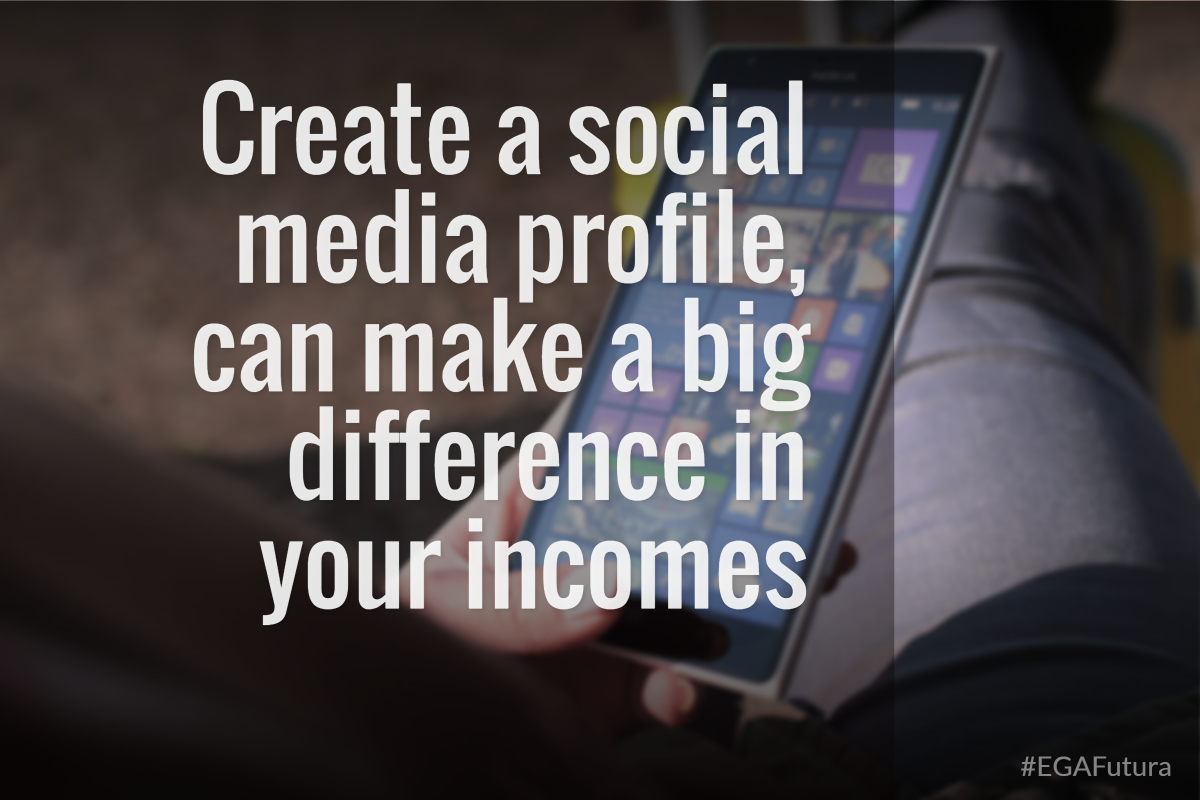 Create a social media profile, can make a big difference in your incomes