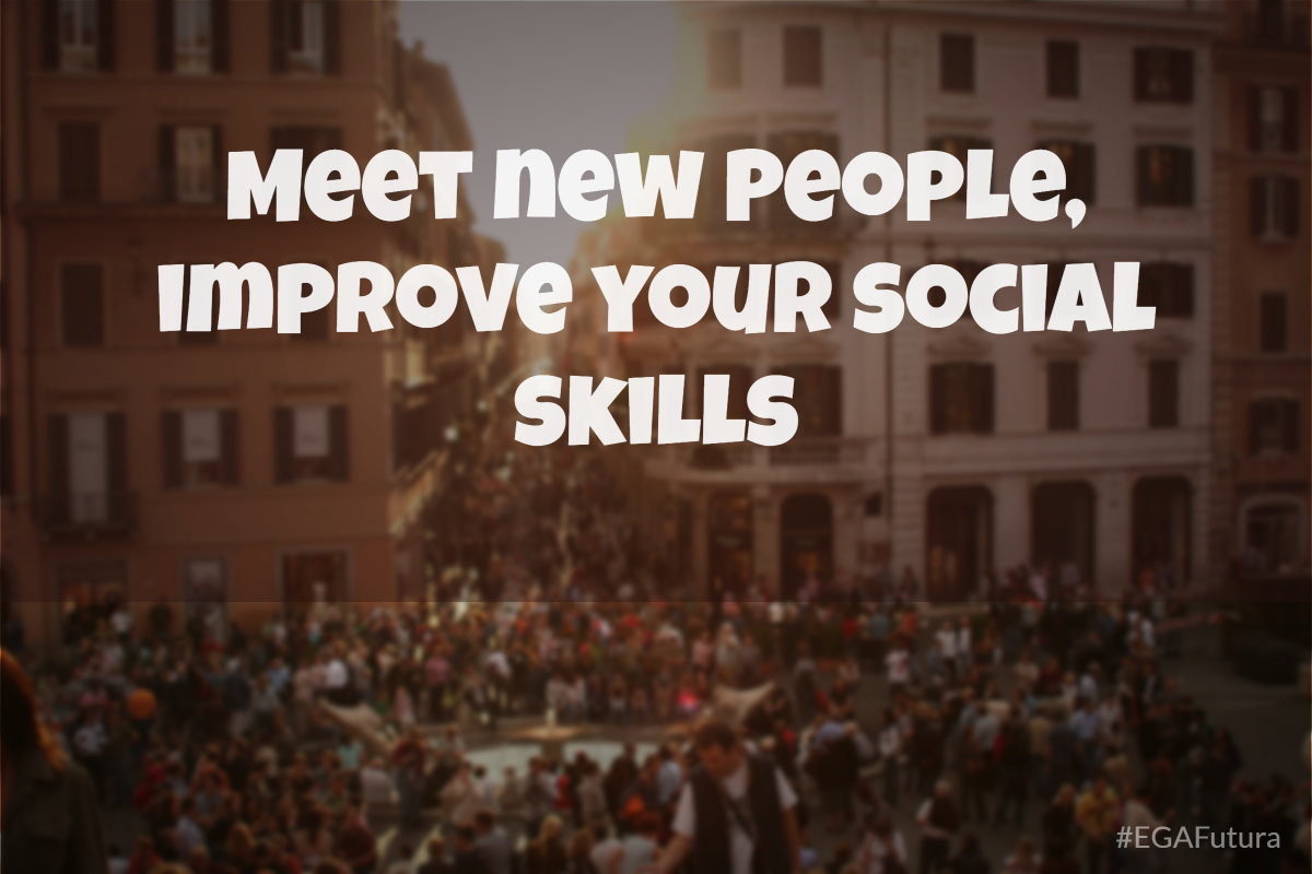 Meet new people, improve your social skills