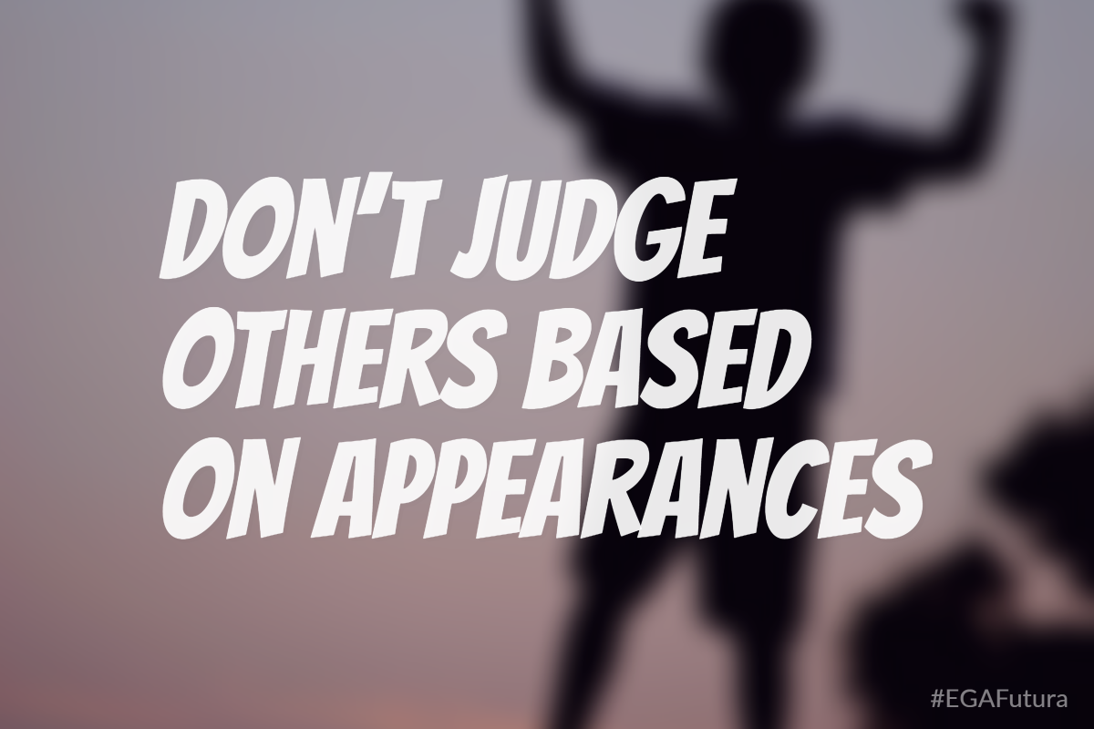 Don't judge others based on appearances