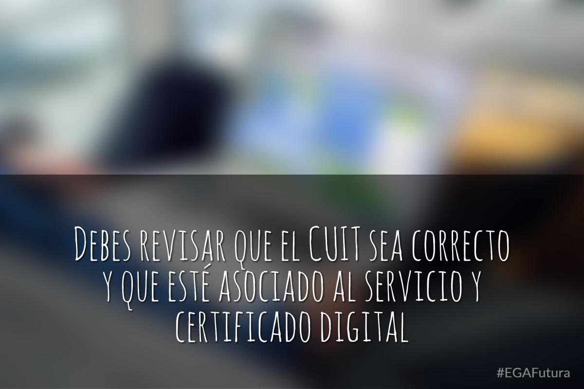 Debes revisar que el CUIT sea correcto y que esté asociado al servicio y certificado digital