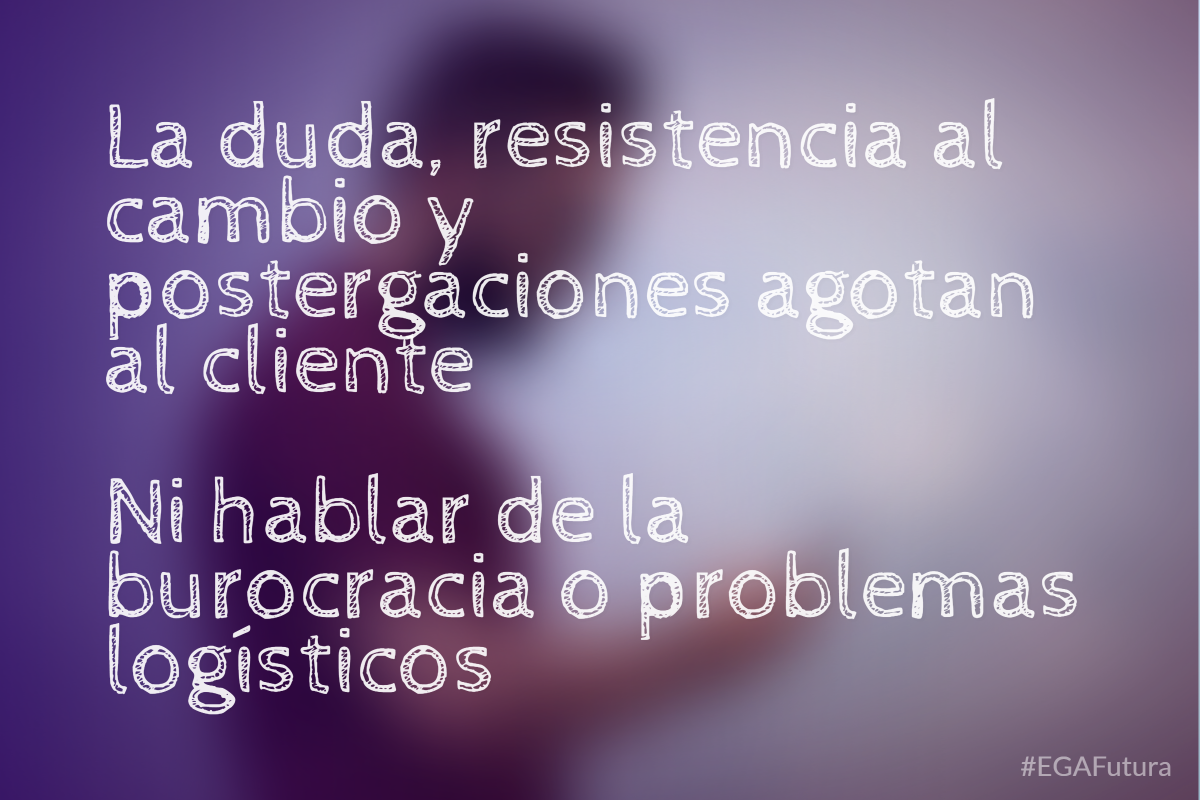 La duda, resistencia al cambio y postergaciones agotan al cliente. Ni hablar de la burocracia o problemas logísticos.
