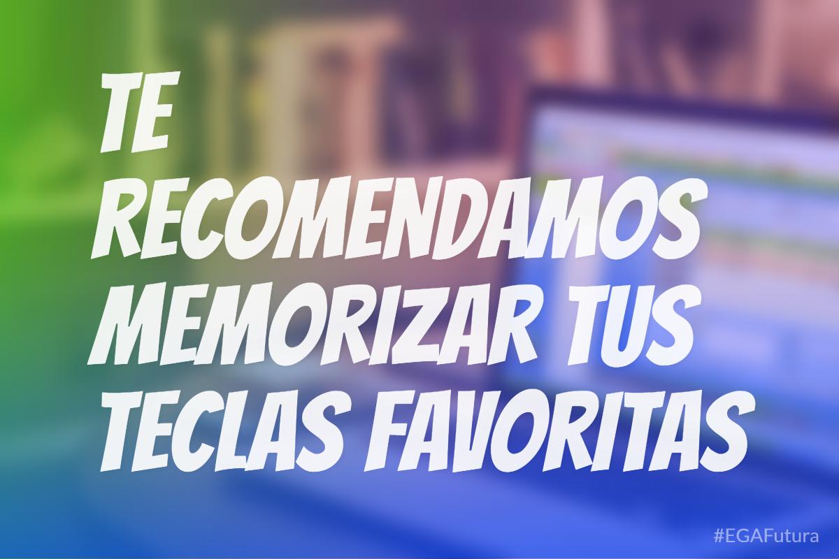 Te recomendamos memorizar tus teclas favoritas