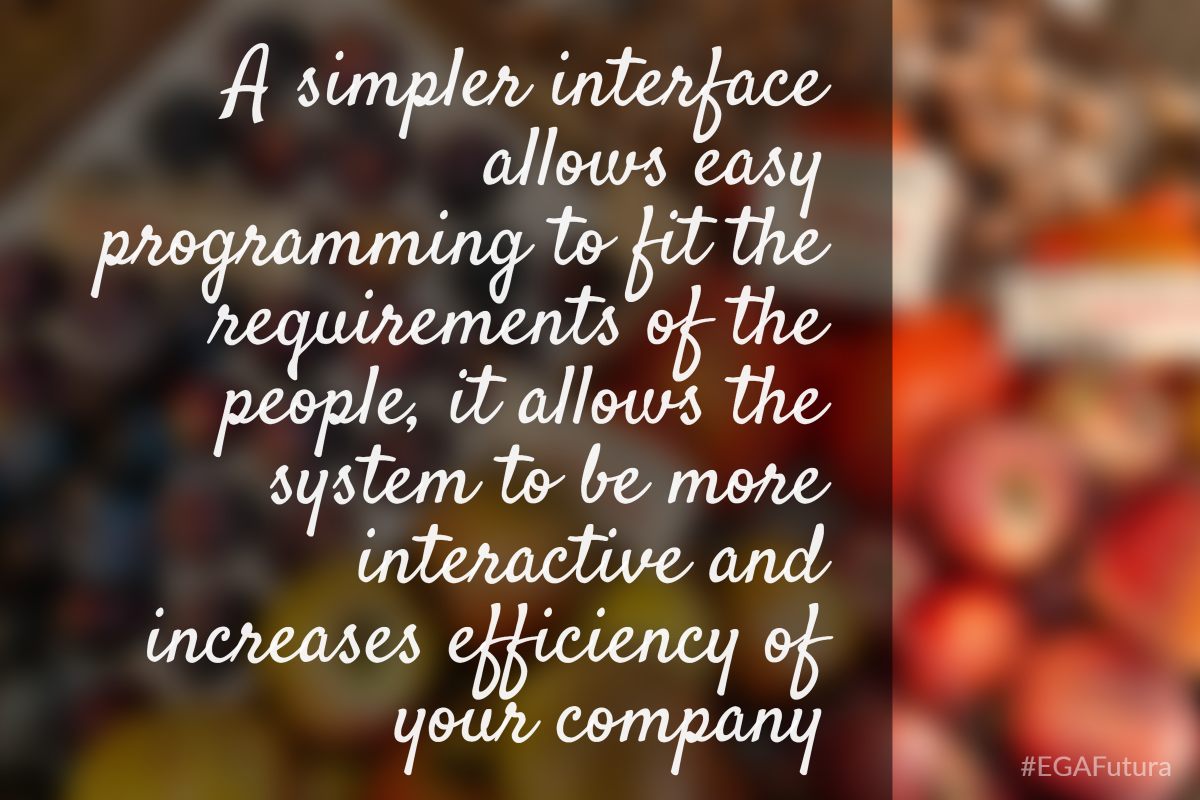 A simpler interface allows easy programming to fit the requirements of the people, it allows the system to be more interactive and increases efficency of your company