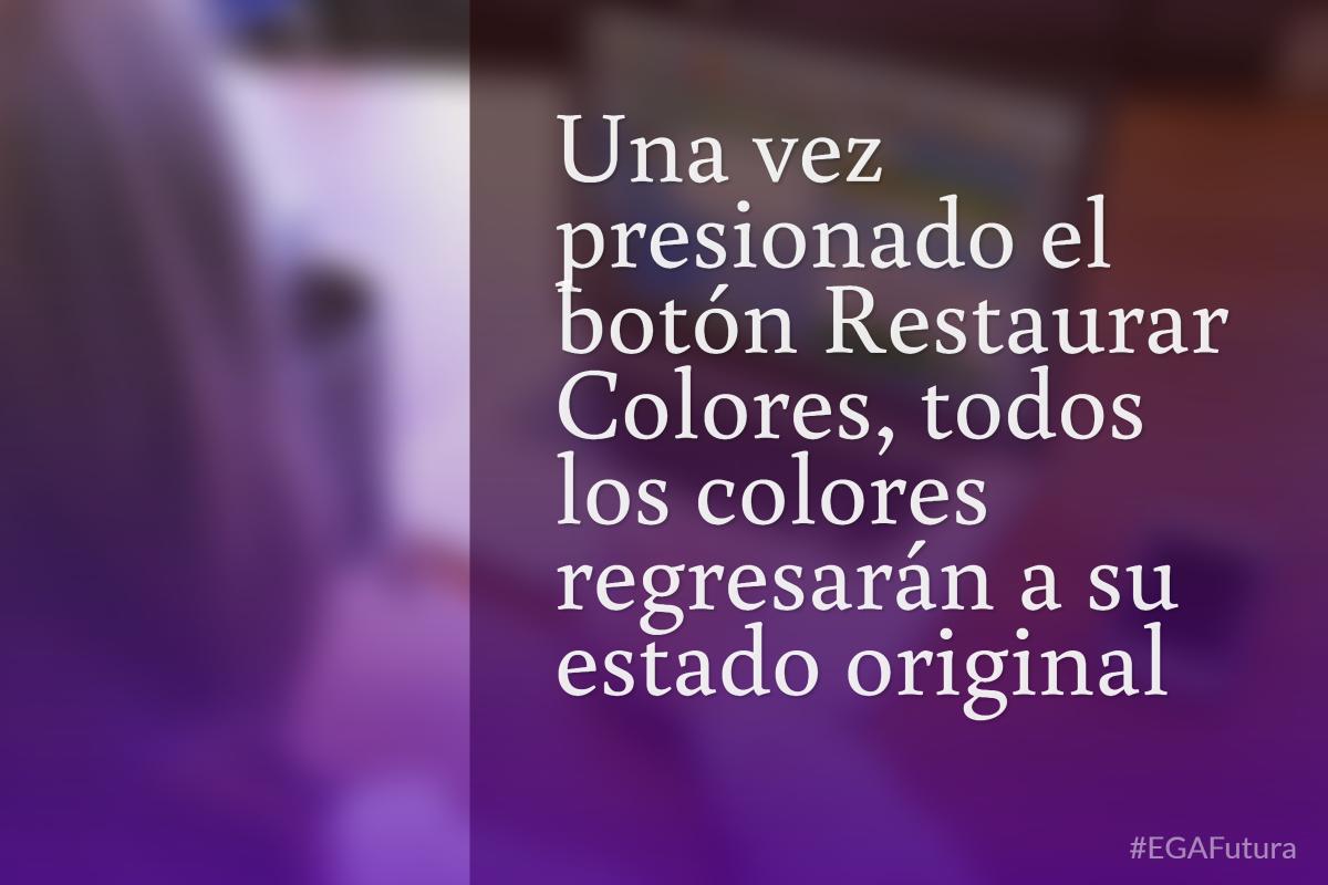 Una vez presionado el botón Restaurar Colores, todos los colores regresarán a su estado original