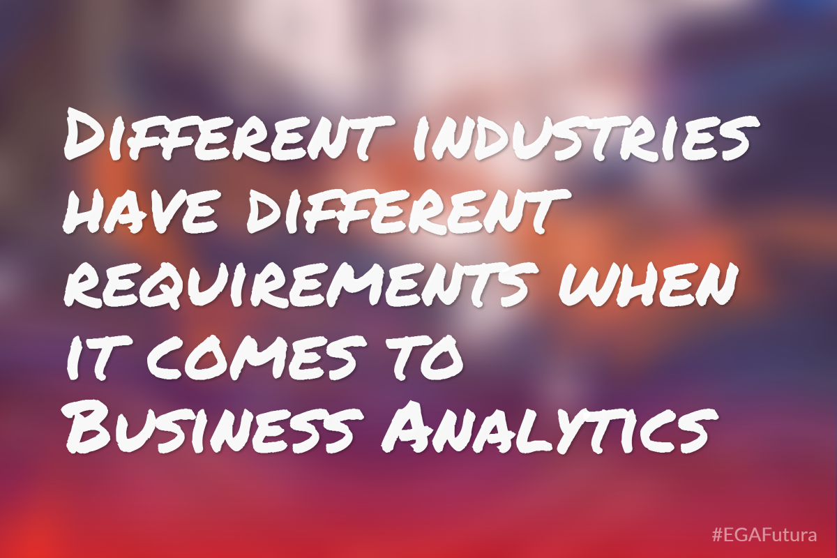 Different industries have different requirements when it comes to Business Analytics