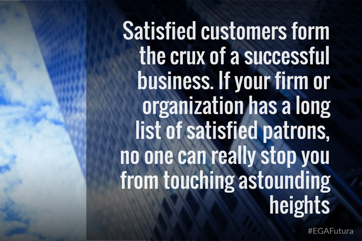 Satisfied customers form the crux of a successful business. If your firm or organization has a long list of satisfied patrons, no one can really stop you from touching astounding heights