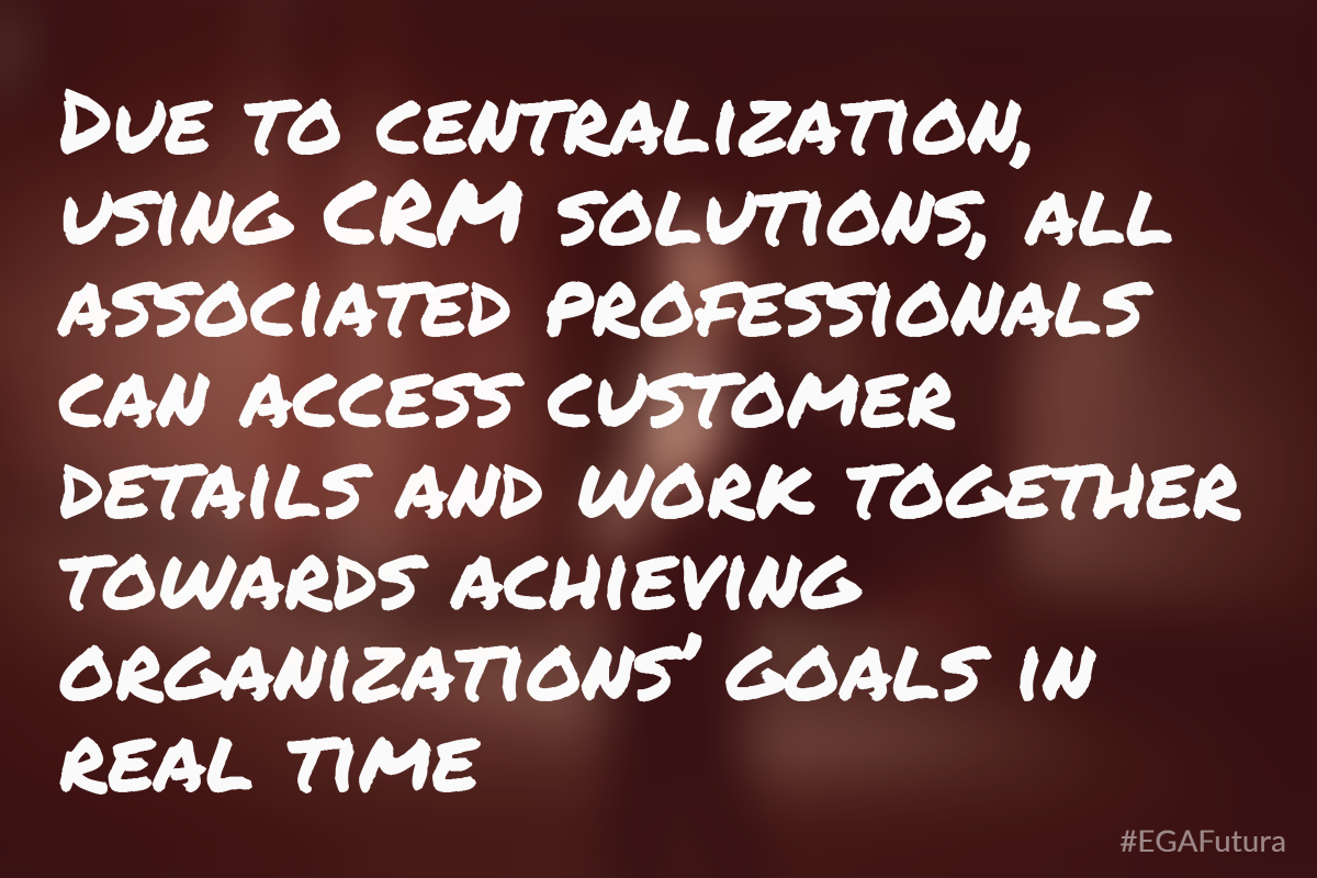 Due to centralization, all associated professionals can access customer details and work together towards achieving organizations' goals in real time
