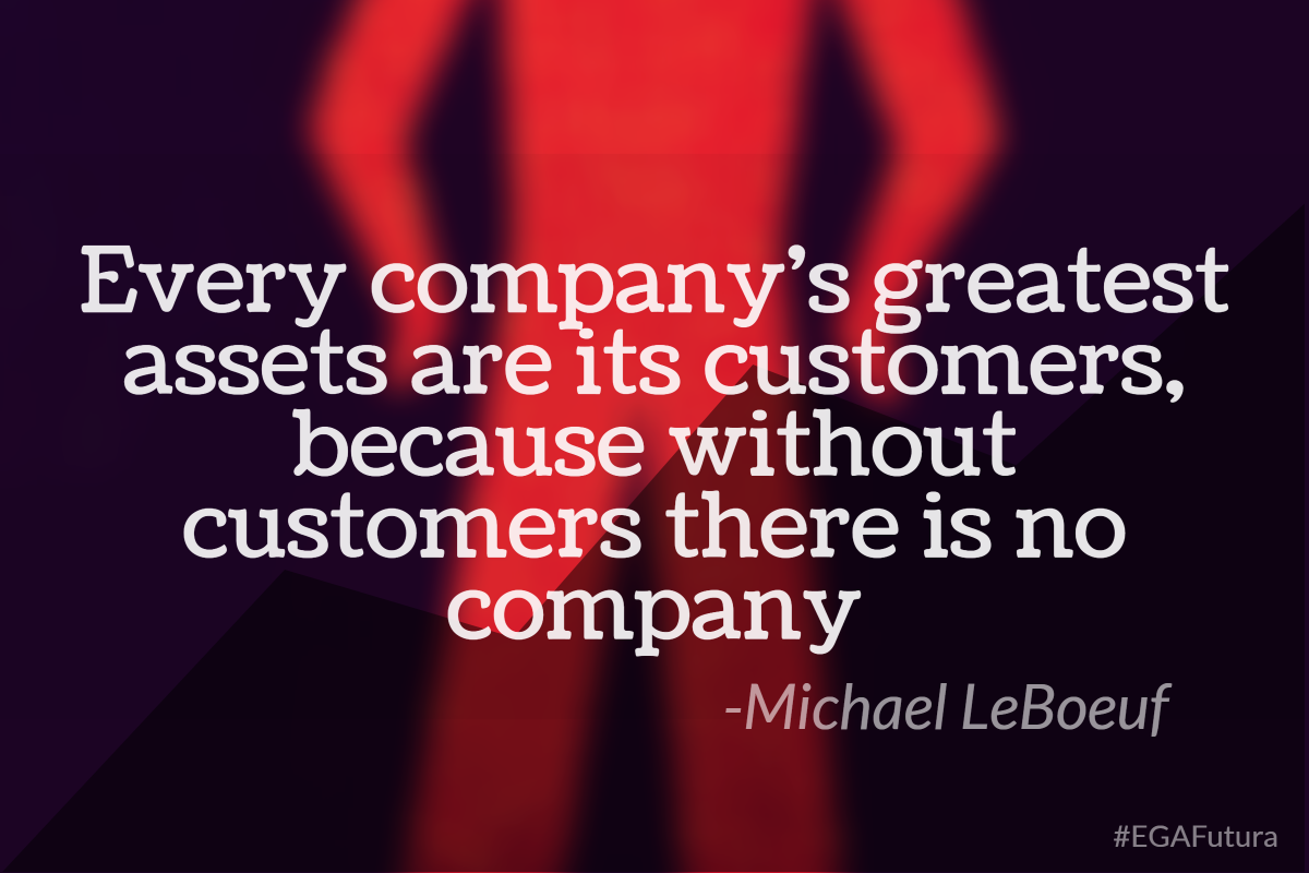 Every company´s greatest assets are its customers, because without customers there is no company