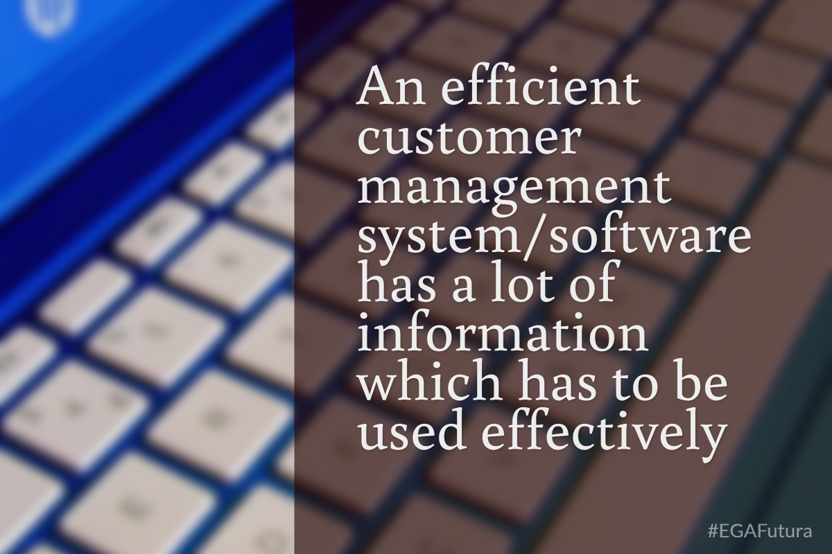 An efficient customer management system/software has a lot of information which has to be used effectively