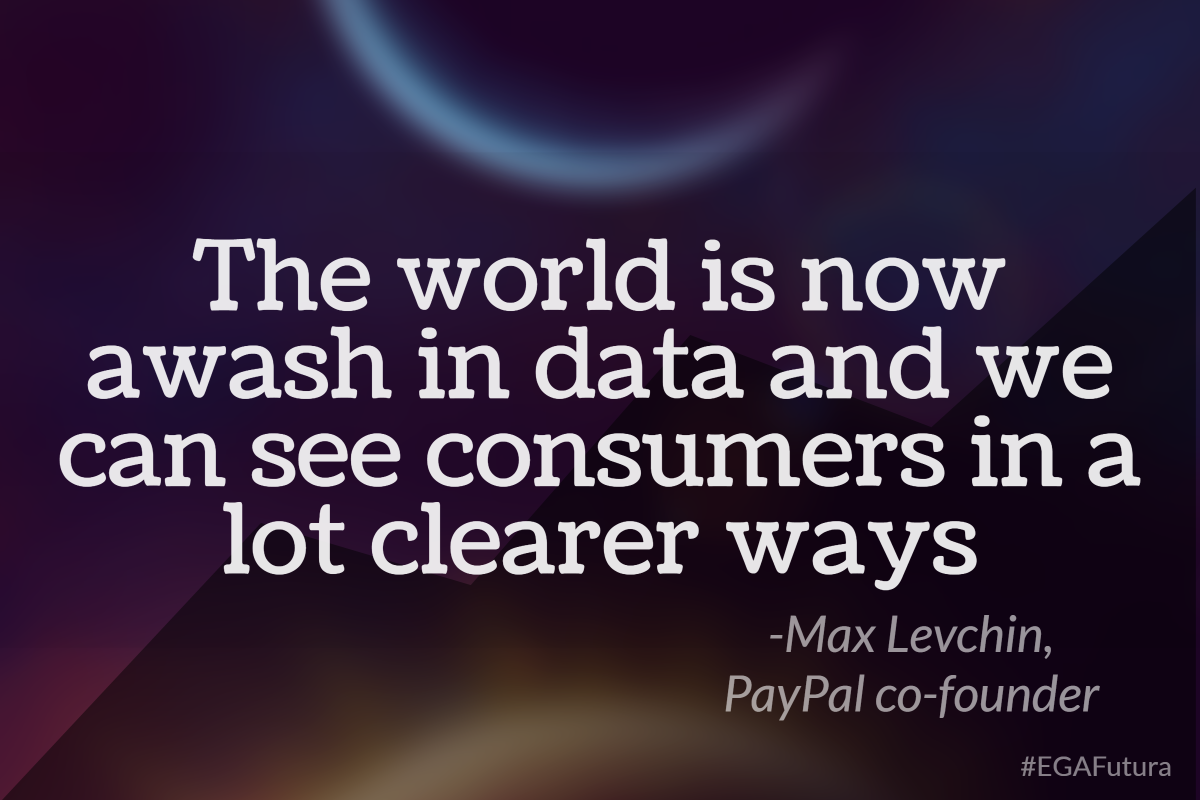 The world is now awash in data and we can see consumers in a lot clearer ways