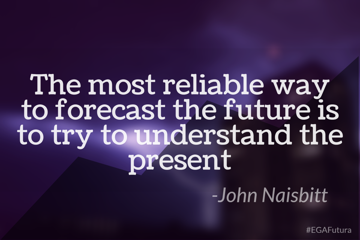 The most reliable way to forecast the future is to try to understand the present- John Naisbitt