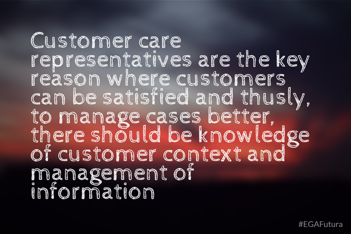 Customer care representatives are the key reason where customers can be satisfied and thusly, to manage cases better, there should be knowledge of customer context and management of information