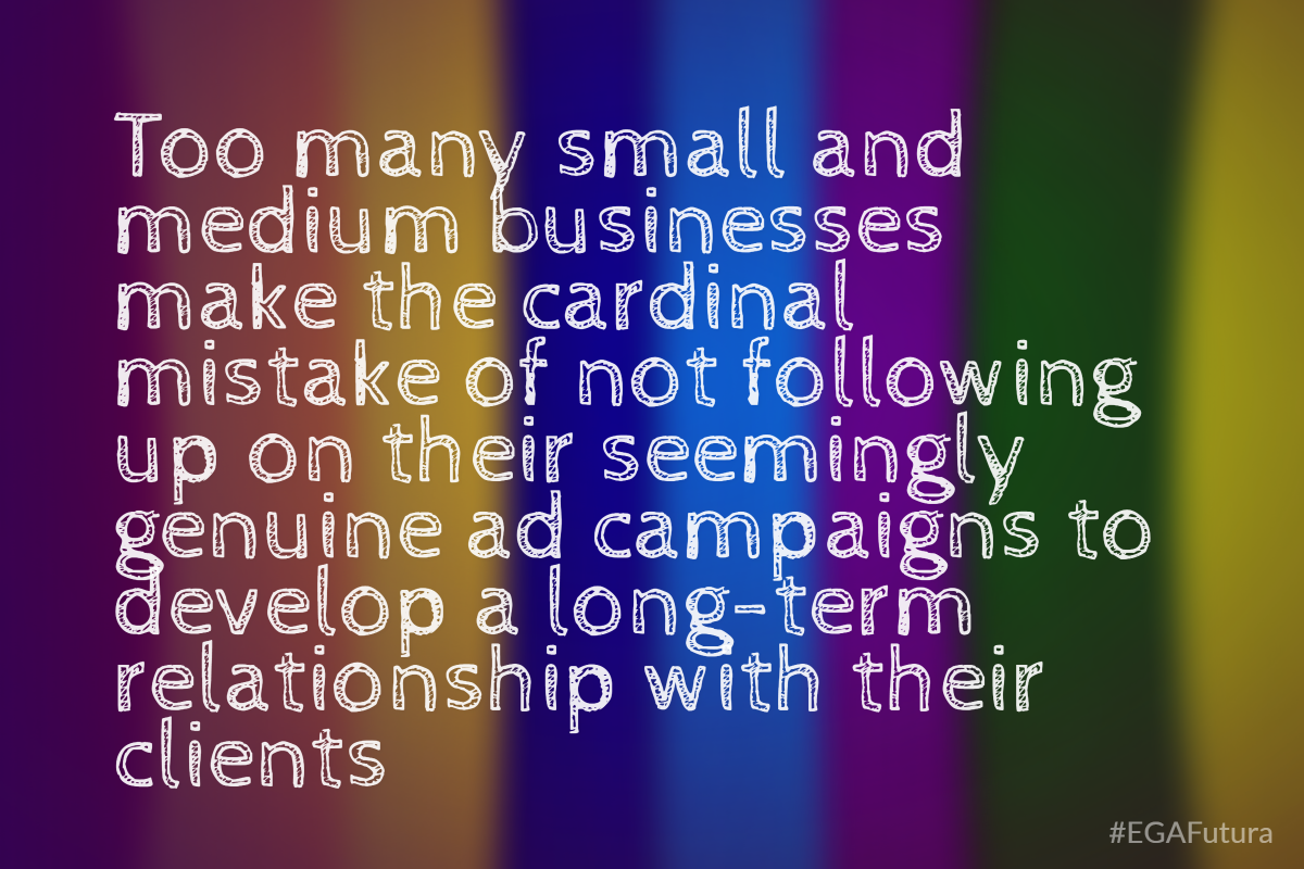 too many small and medium businesses make the cardinal mistake of not following up on their seemingly genuine ad campaigns to develop a long-term relationship with their clients