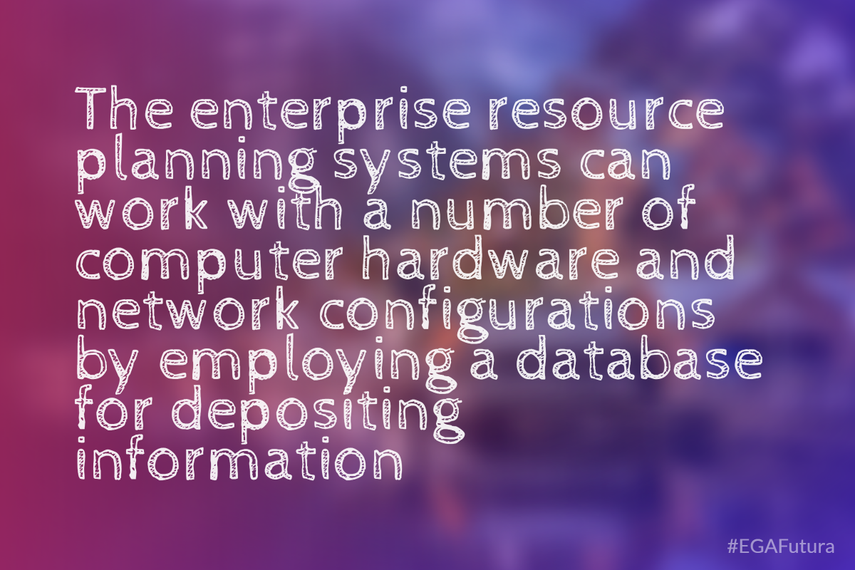The enterprise resource planning systems can work with a number of computer hardware and network configurations by employing a database for depositing information