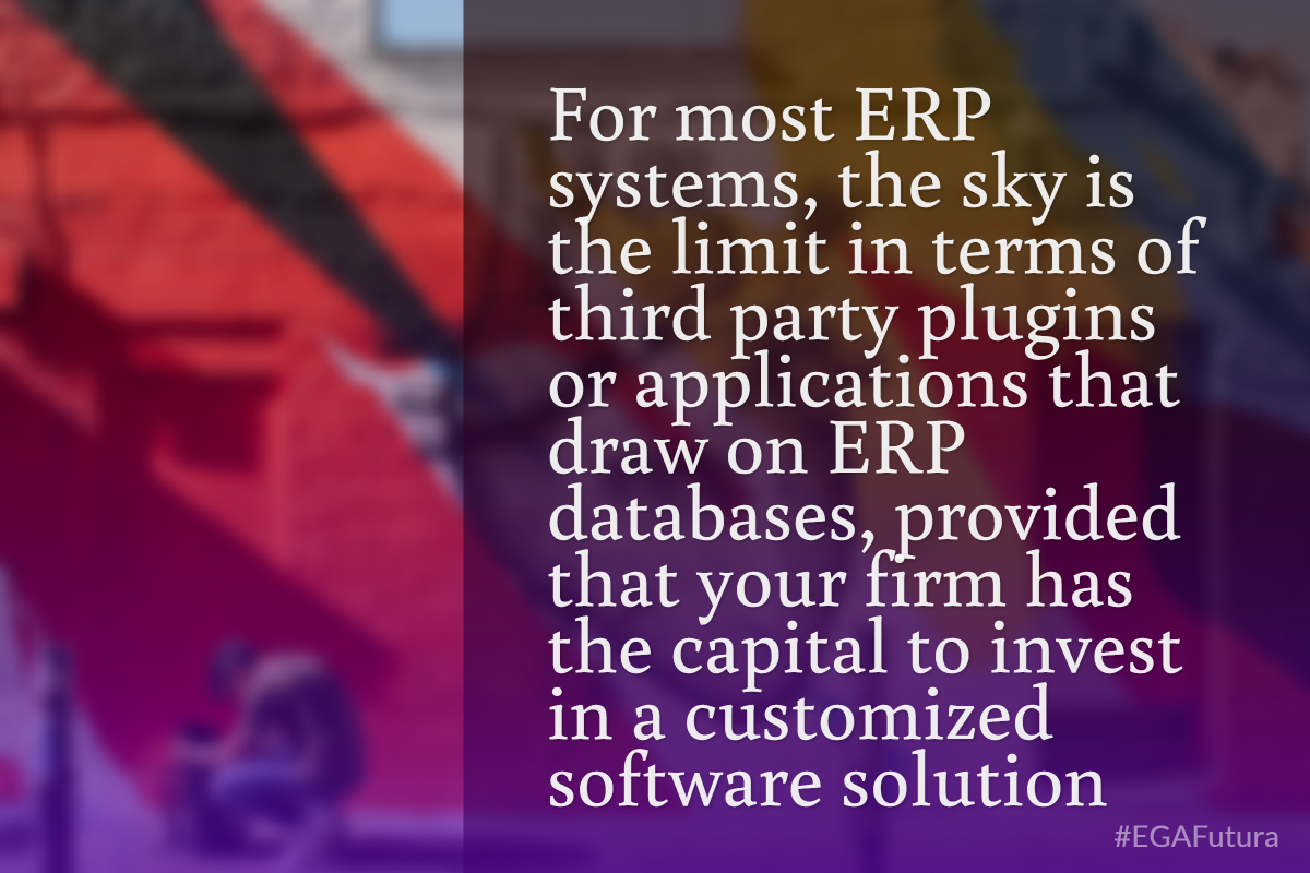 For most ERP systems, the sky is the limit in terms of third party plugins or applications that draw on ERP databases, provided that your firm has the capital to invest in a customized software solution
