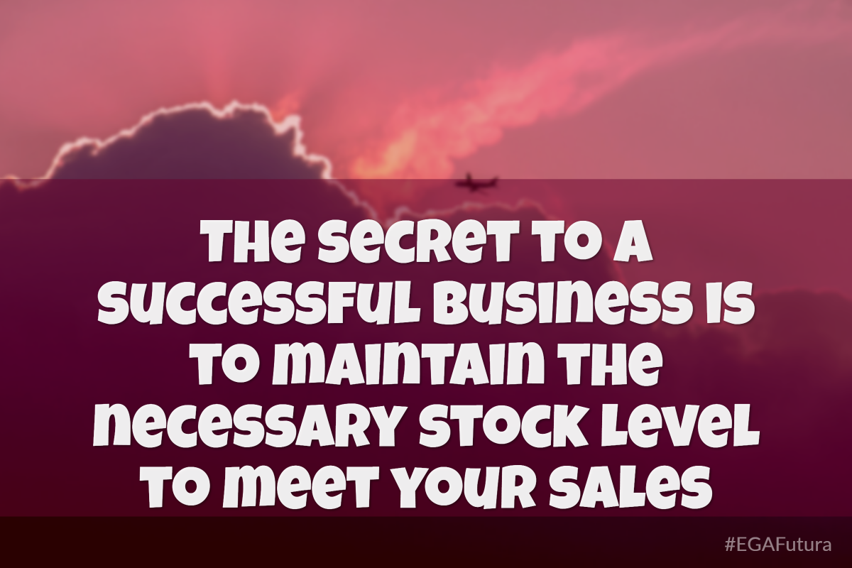 The secret to a successful business is to maintain the necessary stock level to meet your sales