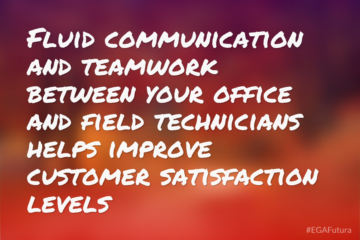 Fluid communication and teamwork between your office and field technicians helps improve customer satisfaction levels