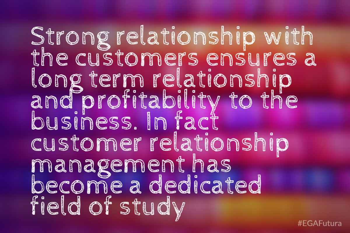 Strong relationship with the customers ensures a long term relationship and profitability to the business. In fact customer relationship management has become a dedicated field of study