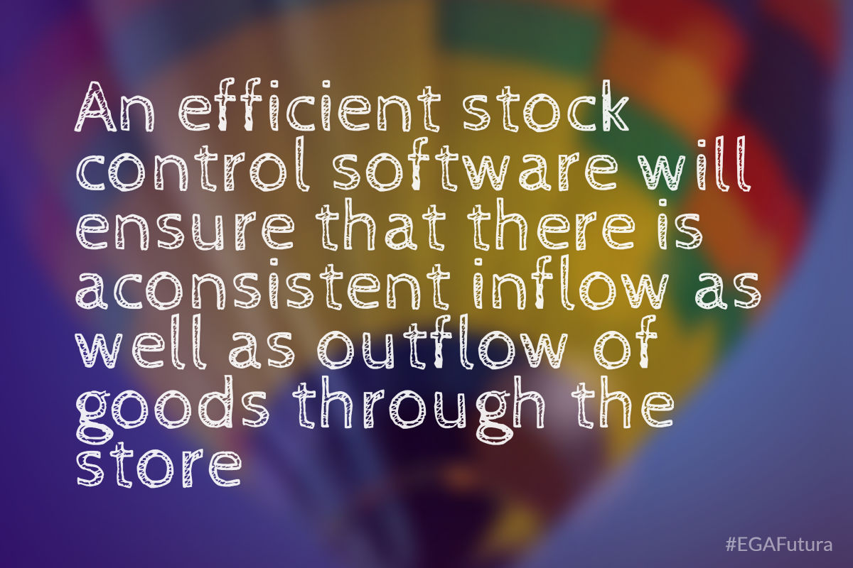 An efficient stock control software will ensure that there is aconsistent inflow as well as outflow of goods through the store