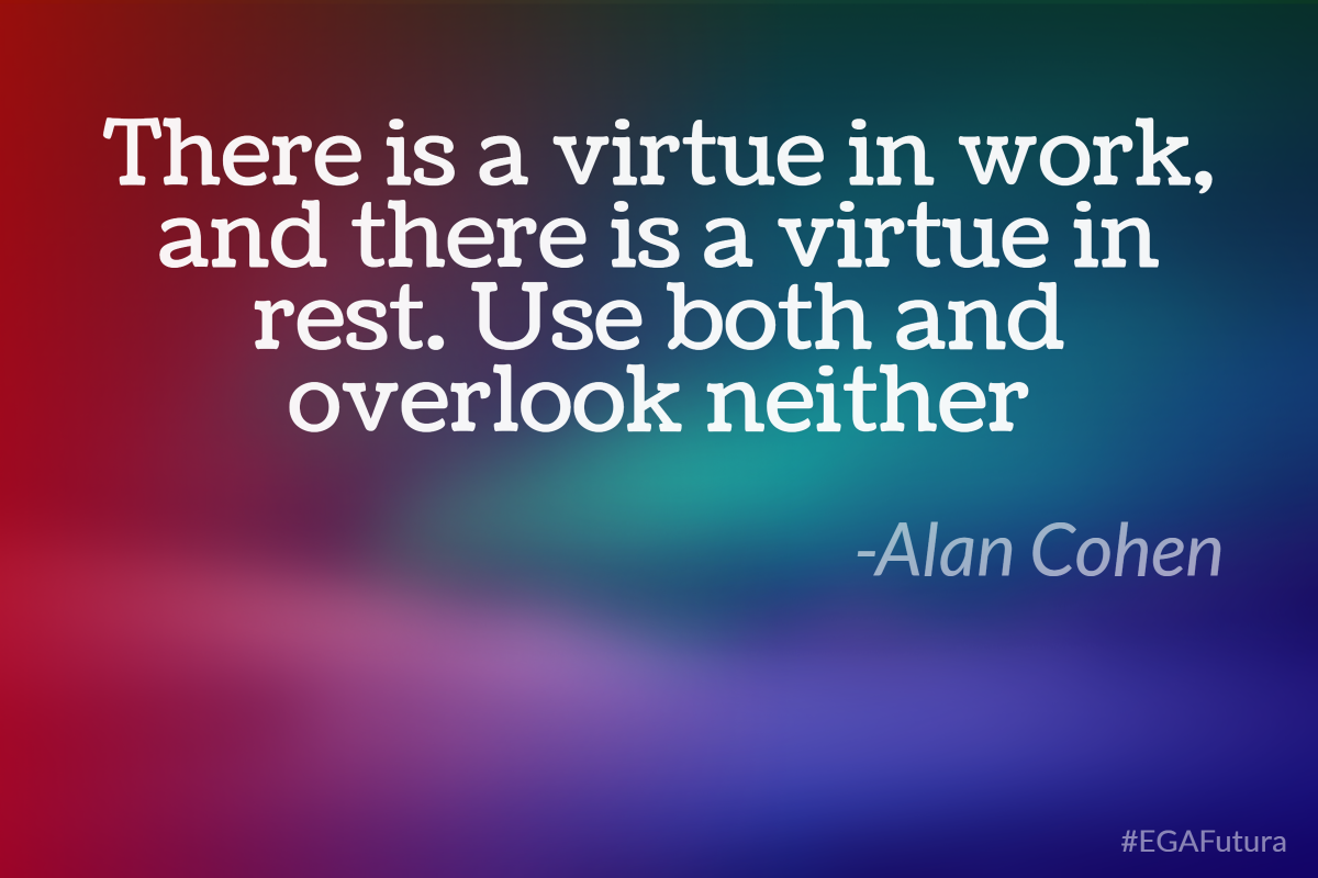 "There is a virtue in work, and there is a virtue in rest. Use both and overlook neither ""Alan Cohen"""