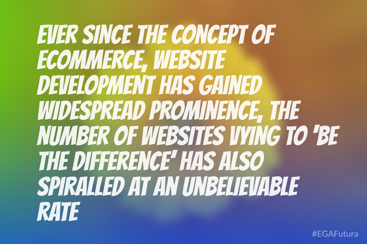Ever since the concept of eCommerce, website development has gained widespread prominence, the number of websites vying to 'be the difference' has also spiralled at an unbelievable rate.