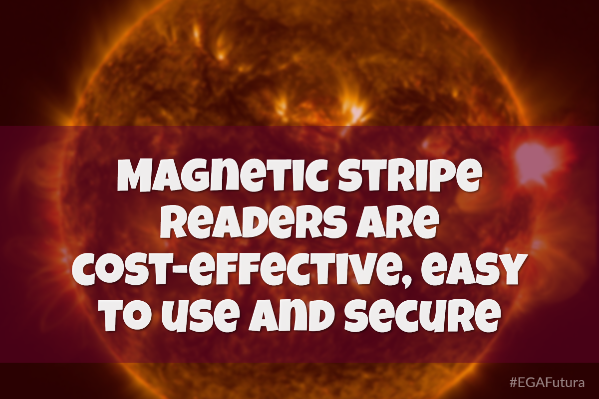 Magnetic stripe readers are cost-effective, easy to use and secure