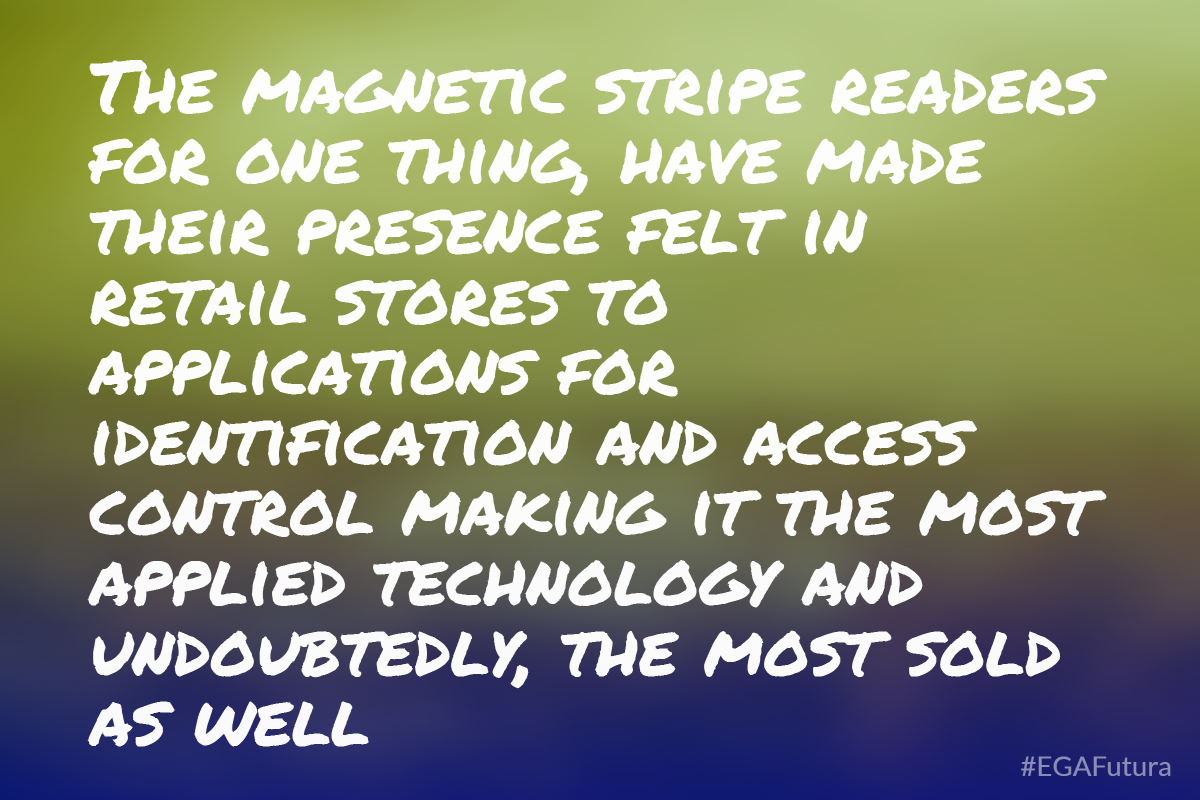 The magnetic stripe readers for one thing, have made their presence felt in retail stores to applications for identification and access control making it the most applied technology and undoubtedly, the most sold as well