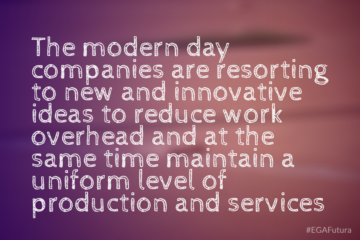 The modern day companies are resorting to new and innovative ideas to reduce work overhead and at the same time maintain a uniform level of production and services