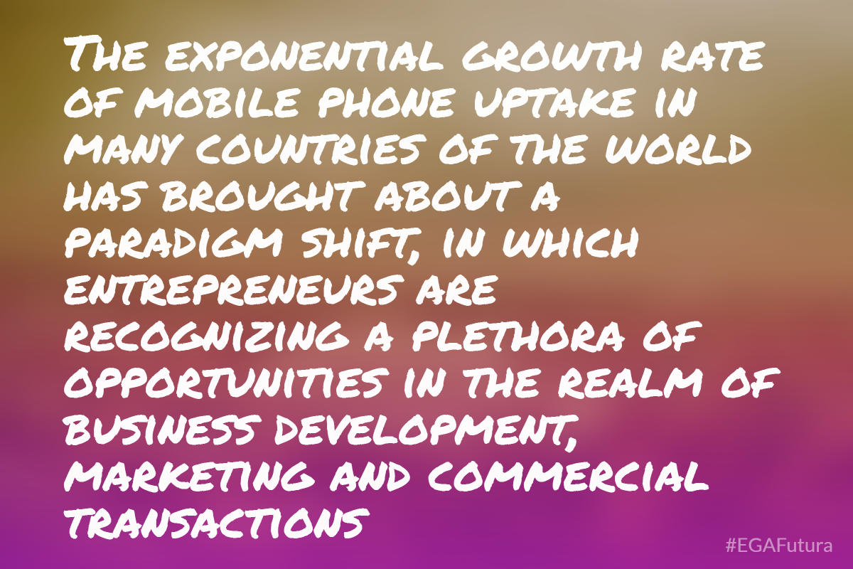 The exponential growth rate of mobile phone uptake in many countries of the world has brought about a paradigm shift, in which entrepreneurs are recognizing a plethora of opportunities in the realm of business development, marketing and commercial transactions