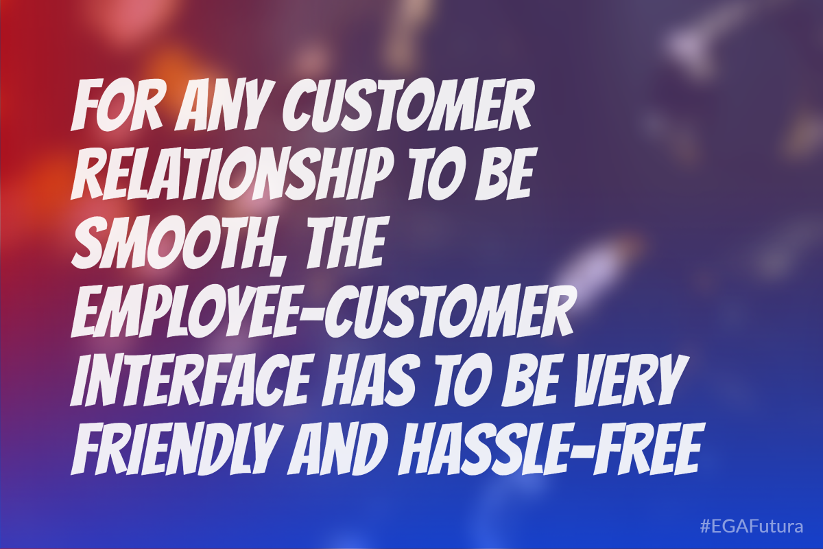 For any customer relationship to be smooth, the employee-customer interface has to be very friendly and hassle-free