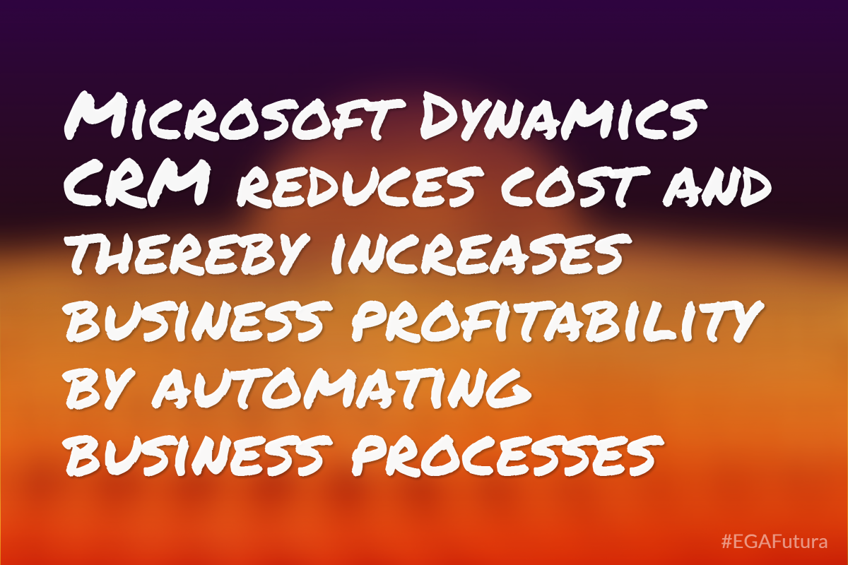 Microsoft Dynamics CRM reduces cost and thereby increases business profitability by automating business processes