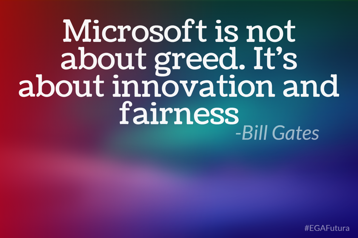 Microsoft is not about greed. It's about innovation and fairness - Bill Gates