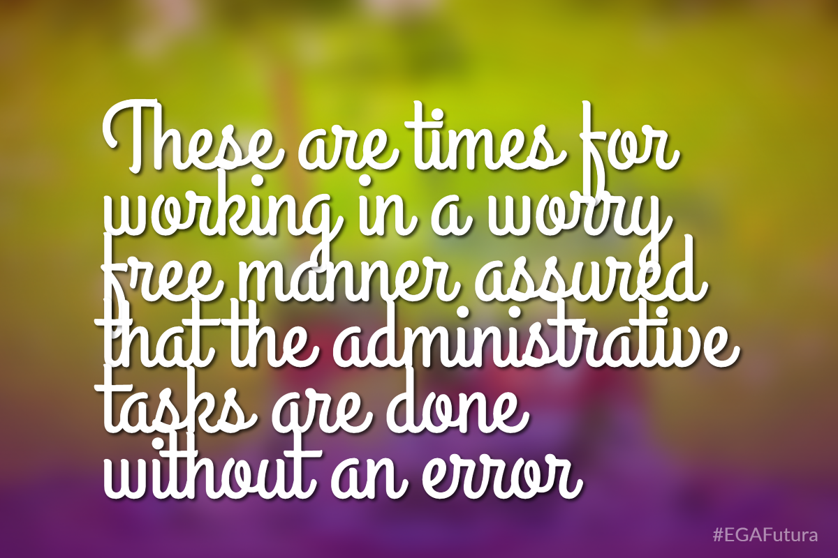 These are times for working in a worry free manner assured that the administrative tasks are done without an error