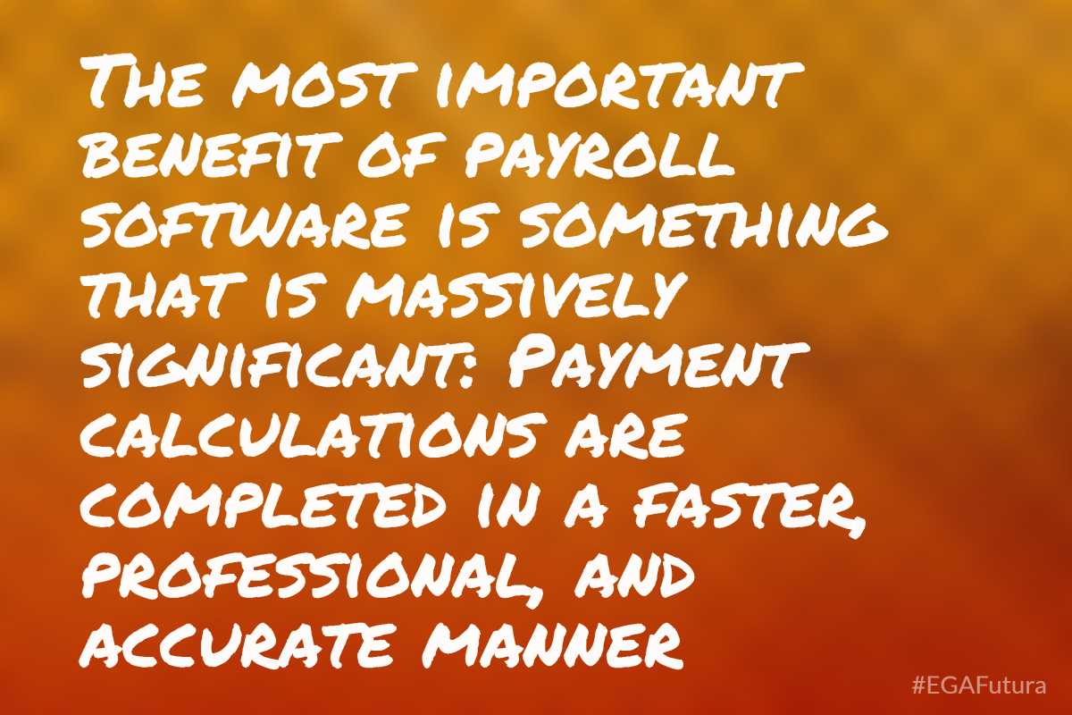 The most important benefit of payroll software is something that is massively significant: Payment calculations are completed in a faster, professional, and accurate manner.