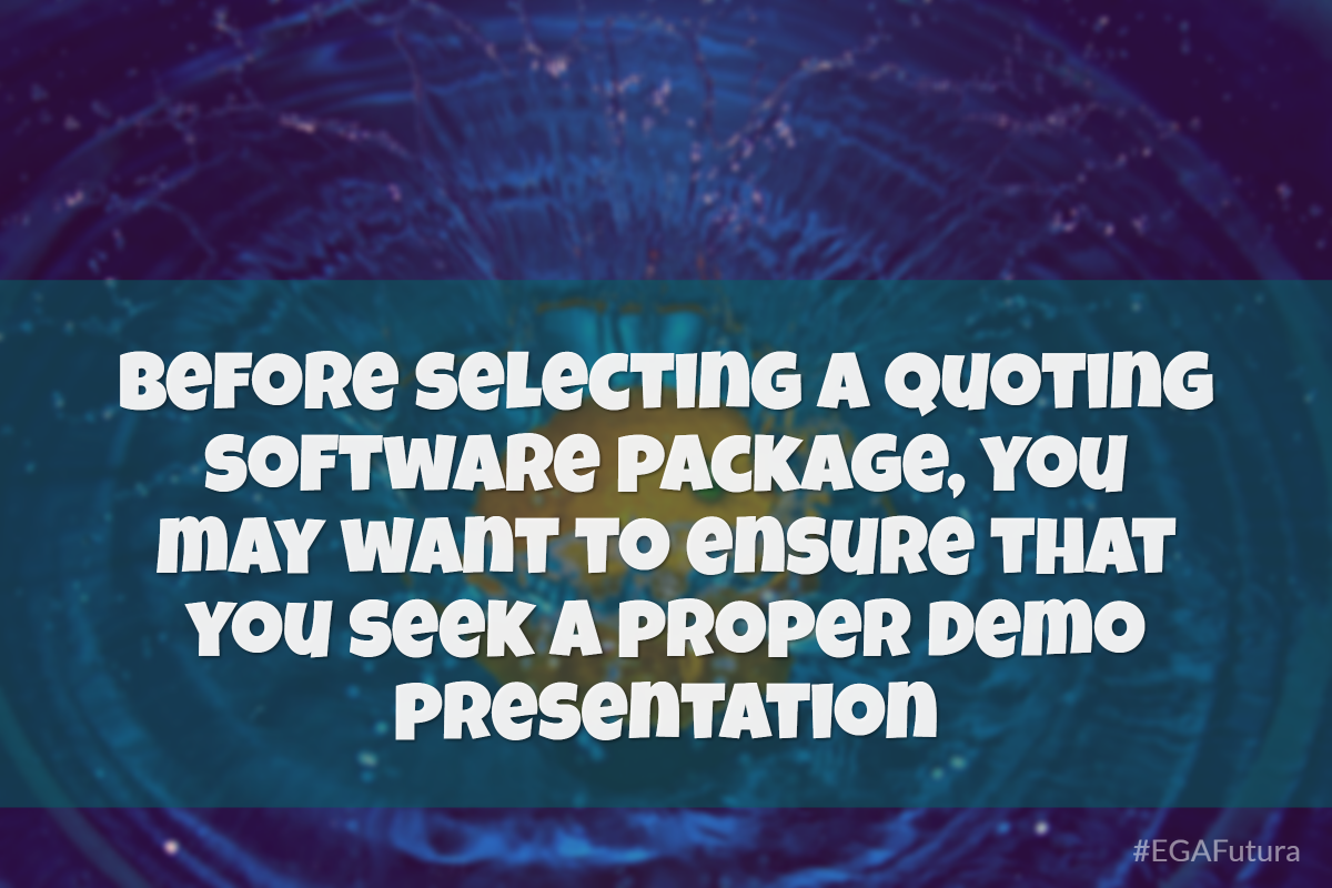 Before selecting a quoting software package, you may want to ensure that you seek a proper demo presentation.