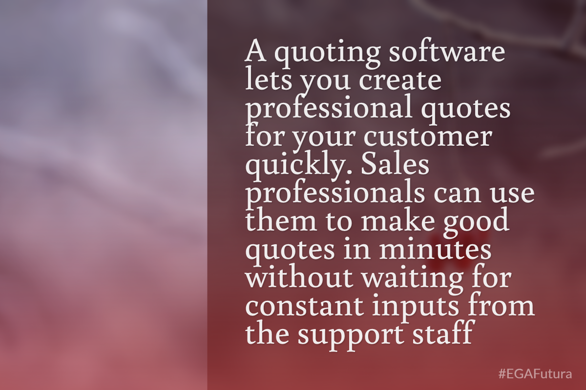 a quoting software lets you create professional quotes for your customer quickly. Sales professionals can use them to make good quotes in minutes without waiting for constant inputs from the support staff