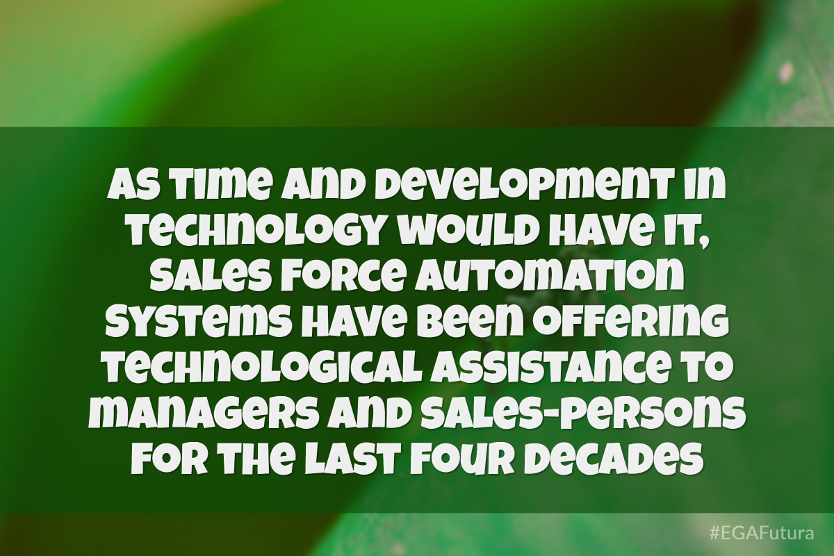 As time and development in technology would have it, Sales Force Automation Systems have been offering technological assistance to managers and sales-persons for the last four decades.