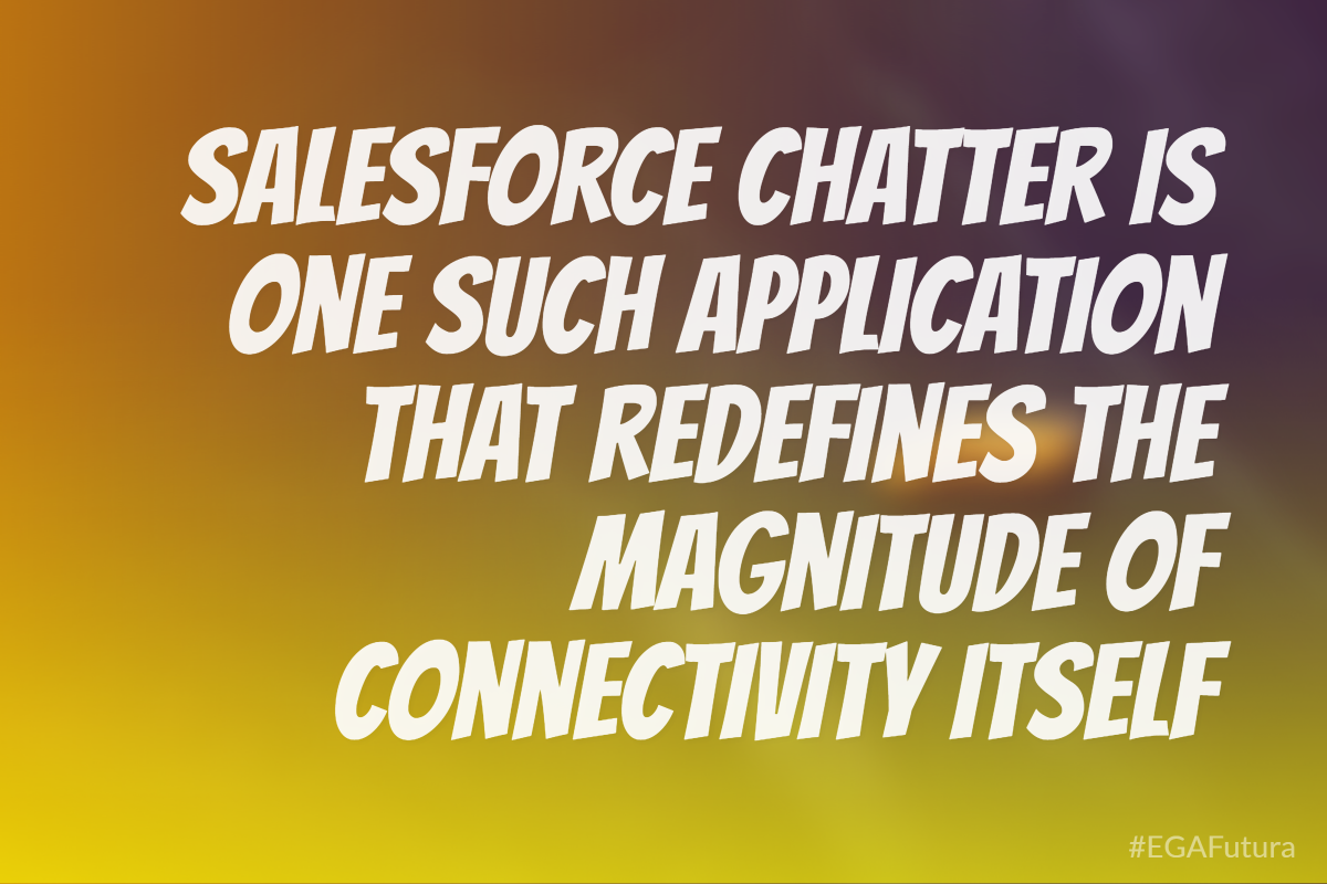 Salesforce Chatter is one such application that redefines the magnitude of connectivity itself.