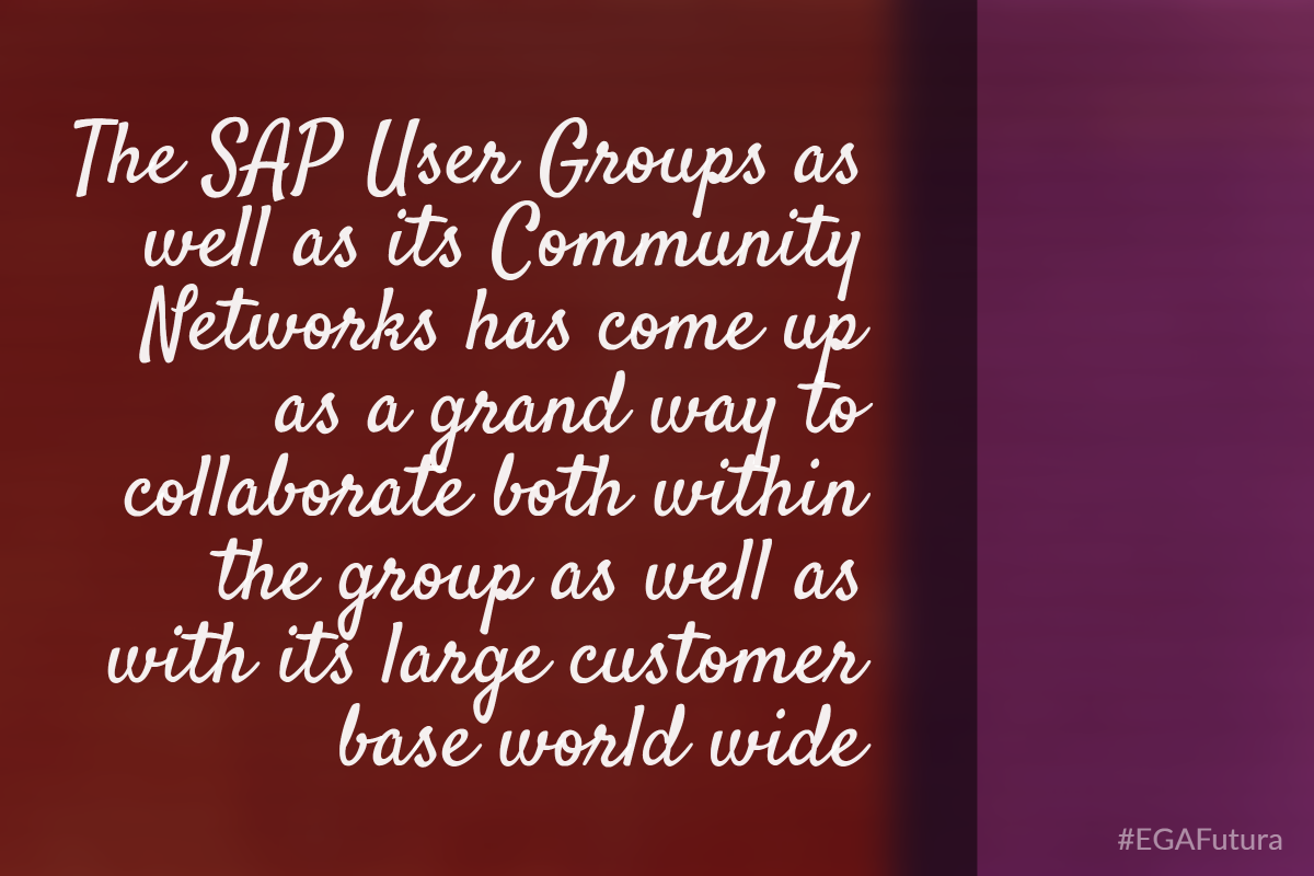 The SAP User Groups as well as its Community Networks has come up as a grand way to collaborate both within the group as well as with its large customer base world wide.
