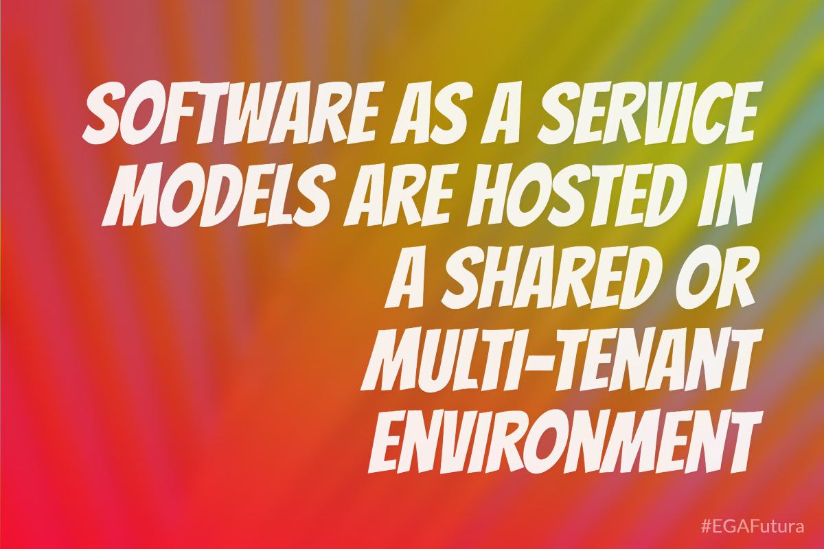 Software as a Service models are hosted in a shared or multi-tenant environment.