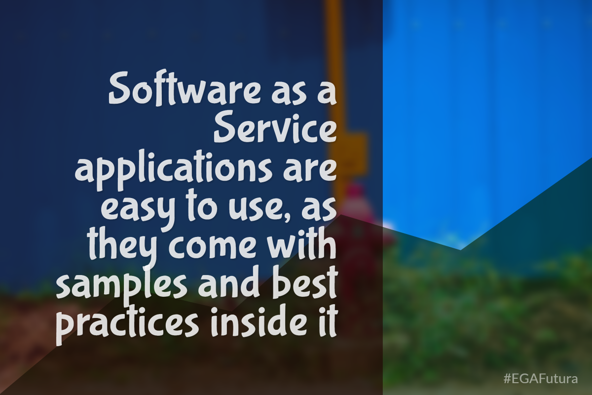 Software as a Service applications are easy to use, as they come with samples and best practices inside it.