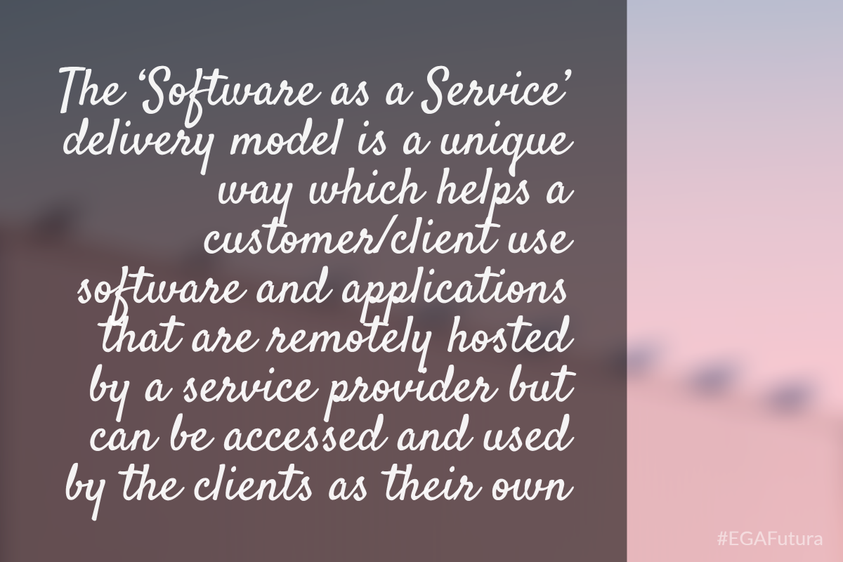 The 'Software as a Service' delivery model is a unique way which helps a customer/client use software and applications that are remotely hosted by a service provider but can be accessed and used by the clients as their own.