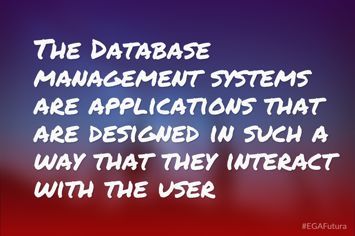 The Database management systems are applications that are designed in such a way that they interact with the user.