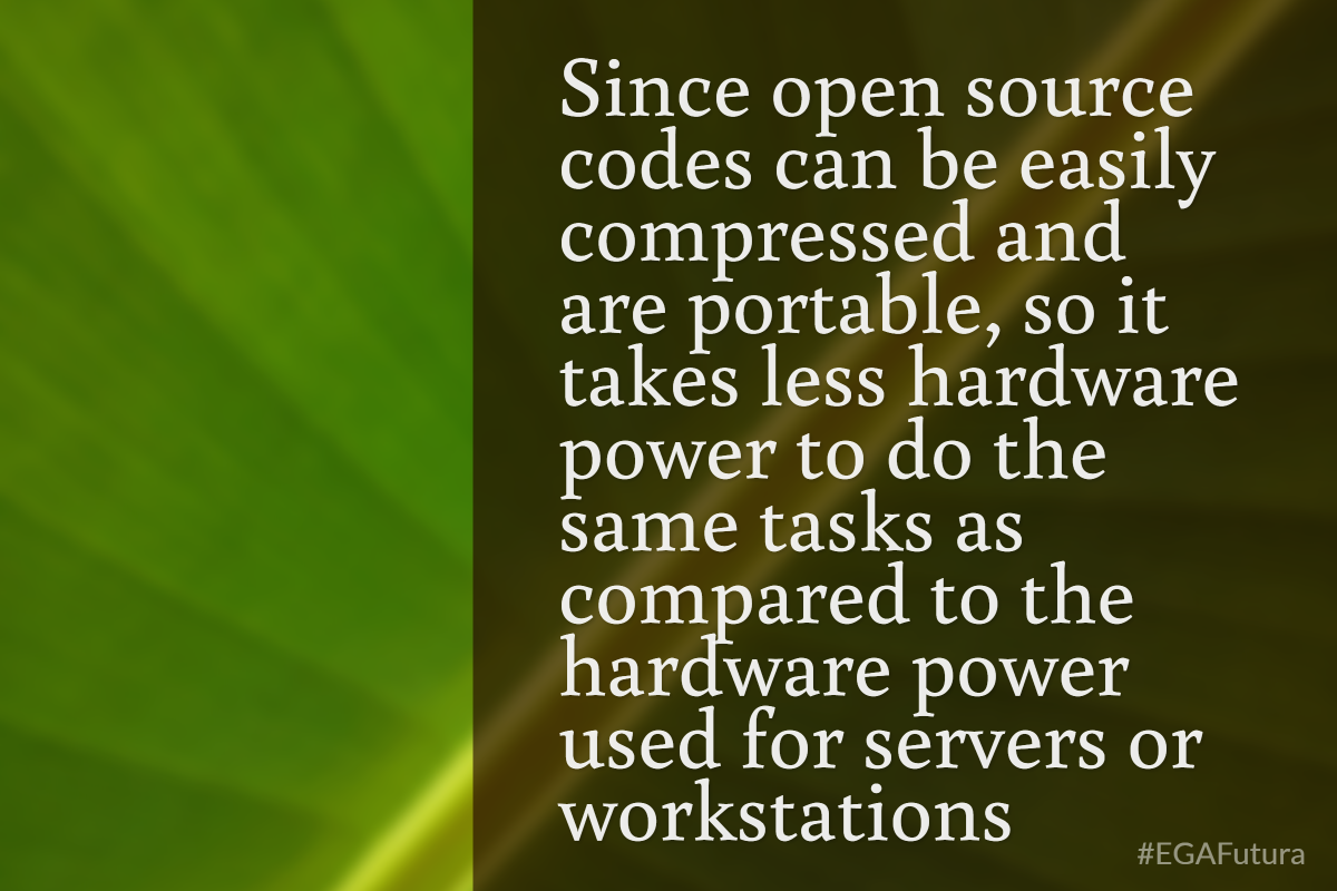 Since open source codes can be easily compressed and are portable, so it takes less hardware power to do the same tasks as compared to the hardware power used for servers or workstations.