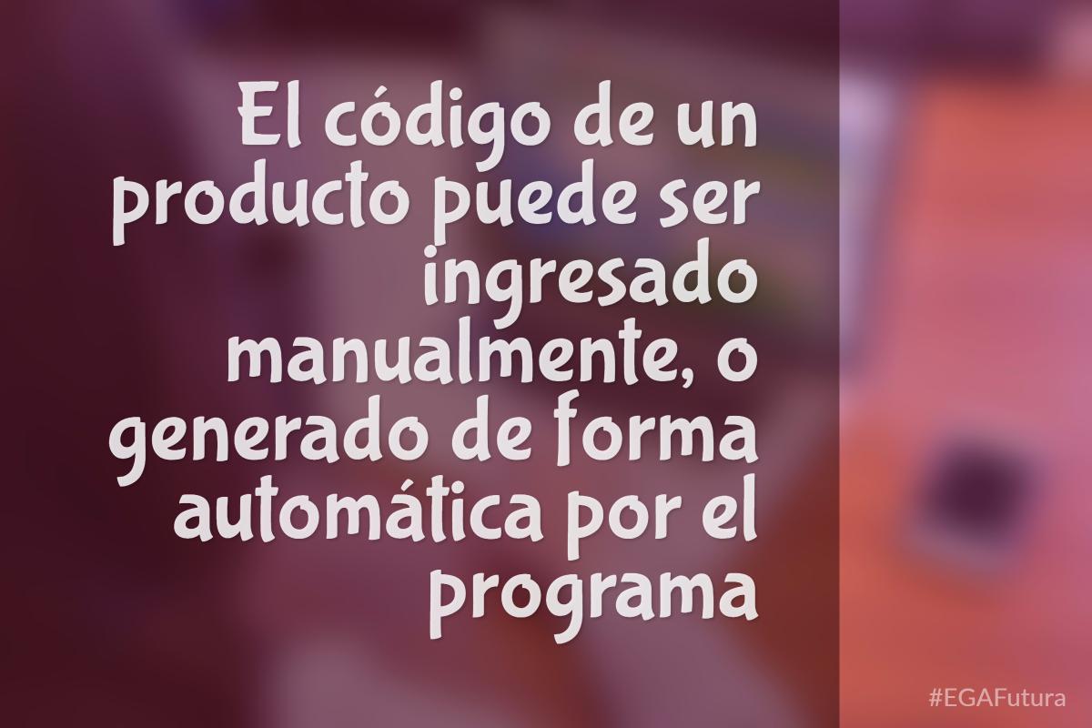 El código de un producto puede ser ingresado manualmente, o generado de forma automática por el programa