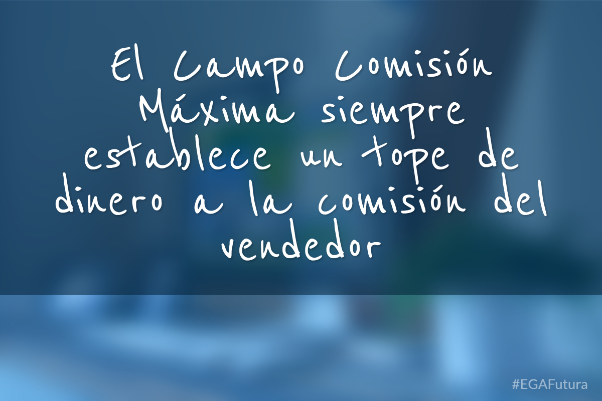 El Campo Comisión Máxima siempre establece un tope de dinero a la comisión del vendedor