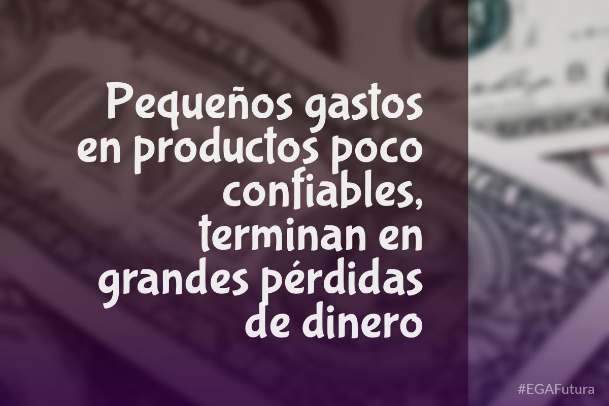 Pequeños gastos en productos pocos confiables terminan en grandes pérdidas de dinero